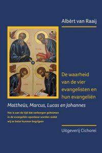 De waarheid van de vier evangelisten en hun evangelien Mattheus Marcus Lucas en Johannes Albert van Raaij 9789083081199
