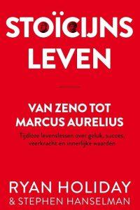 Stoïcijns leven van Zeno tot Marcus Aurelius Ryan Holiday Stephen Hanselman 9789400513723